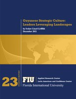 FIU-ARC's Guyanese Strategic Culture Findings Report, by Ivelaw Lloyd Griffith (December 2011)