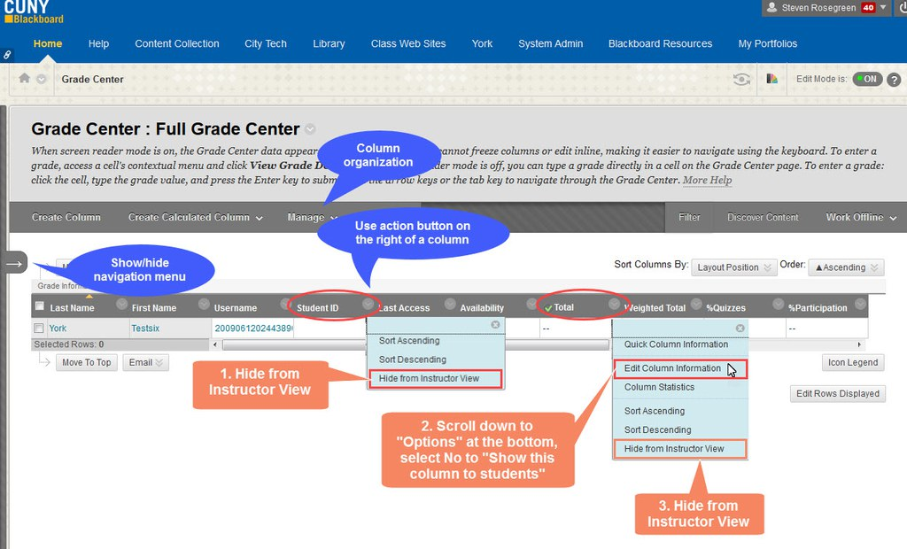 Steps you can take to hide a column in the Grade Center from student view, instructor view, show/hide your course navigation menu.
