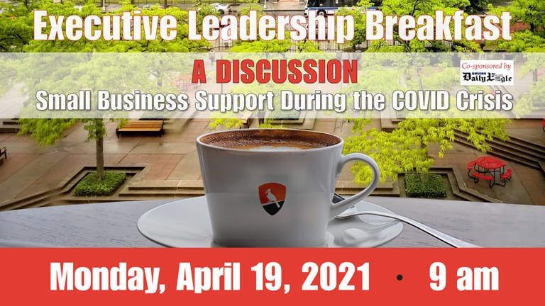 Executive Leadership Breakfast - A Discussion: Small Business Support During the COVID Crisis April 19, 2021 9am