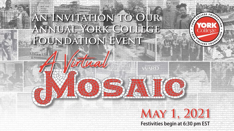 An Invitation to our annual York College Foundation Event A Virtual Mosaic May 1, 2021 Festivities begin at 6:30pm