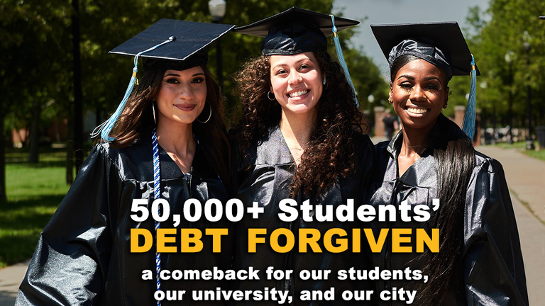 50,000+ Students' debt forgiven. a comeback for our students, our university, and our city