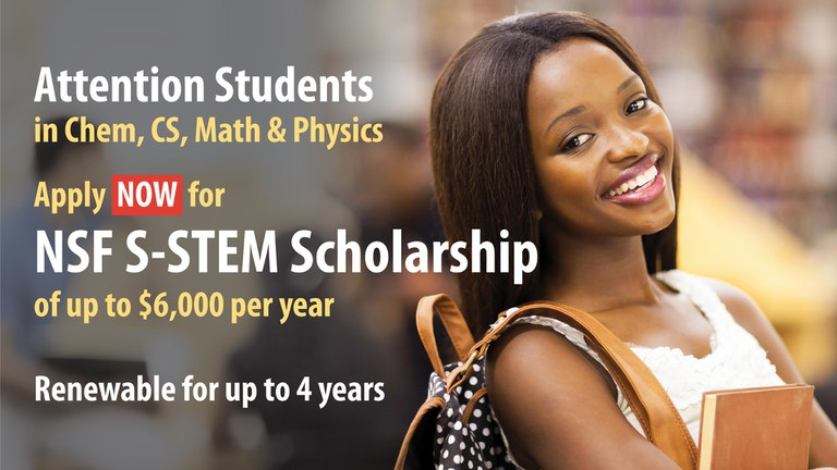 Incoming Freshmen in Chem, CS, Math, and Physics apply before June 1, 2021 for NSF S-sterm Scholarship of up to $6,000 per year