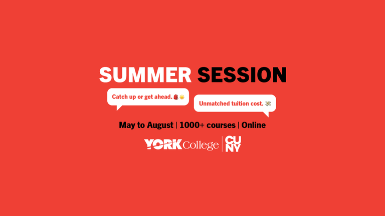 Summer Session Catch up or get ahead, unmatch tuition cost. may to August, 1000+ courses online, York college CUNY