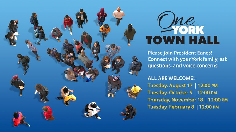 One York Town Please join President Eanes and connect with your York Family to ask questions, voice concerns, and discuss our full reopening plans. All are Welcome August 17, October 5, Nobember 16, February 8, 12pm