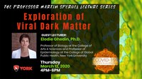 Save the Date! The Professor Martin Spergel Lecture Series Exploration of Viral Dark Matter Thursday, March 12, 2020, 4PM-6PM Guest Lecturer: Elodie Ghedin, Ph.D. Professor of Biology at the College of Arts and Sciences and Professor of Epidemiology at the College of Global Public Health, New York University