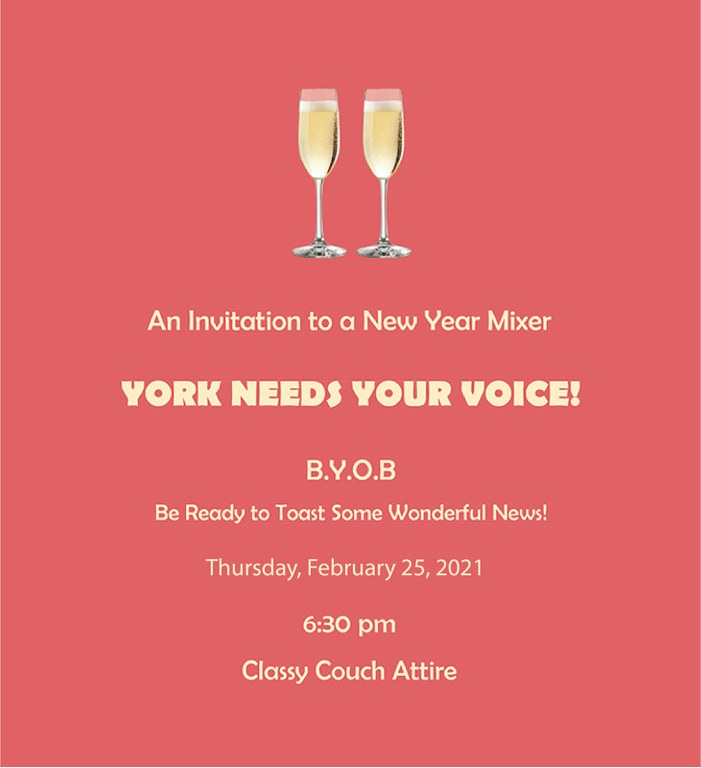 York Needs Your Voice! B.Y.O.B Be Ready to Toast Some Wonderful News! Thursday, February 25, 2021 6:30 pm  Classy Couch Attire