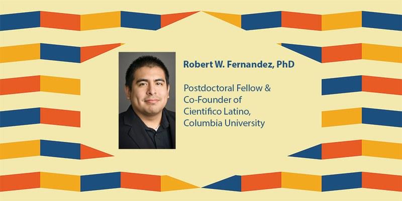 Robert W. Fernandez. PhD. Postdoctoral Fellow & Cofounder of Cientifico Latino Columbia University.