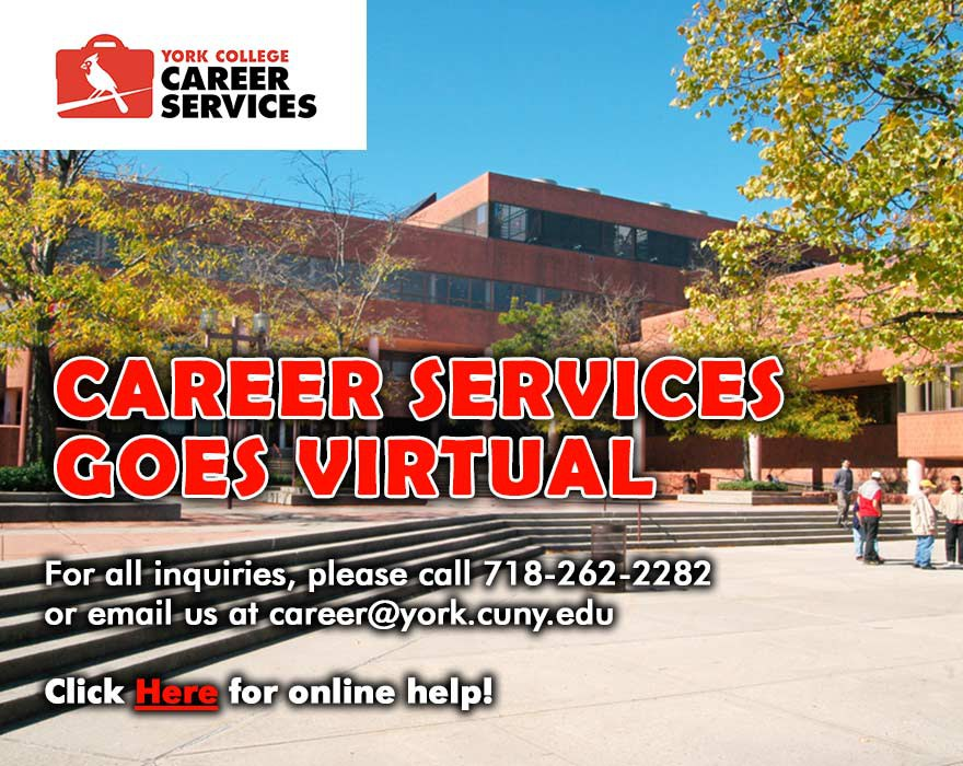 For all inquiries, please call 718-262-2282 or email us at career@york.cuny.edu. Click Here for online help!
