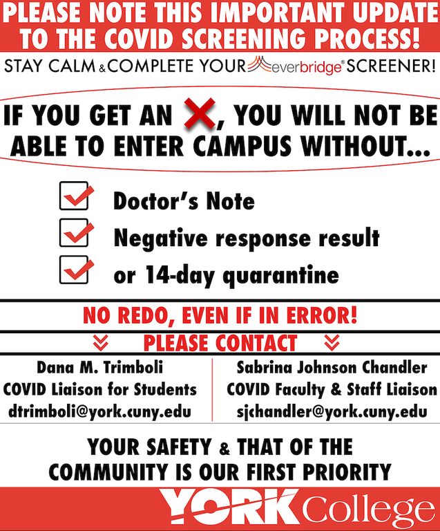 If you get a 'red x,' you will not be able to enter campus without: a doctor's note, negative test result, or a 14 day quarantine.   Please contact: Dana M. Trimboli, COVID Liaison for Students @ dtrimboli@york.cuny.edu  Or  Sabrina Johnson Chandler, COVID Liaison for Faculty & Staff @ sjchandler@york.cuny.edu