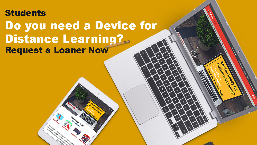 Students, Do you need a Device for Distance Learning? Request a Loaner Now. Devices will be distributed to students by pickup or delivery.