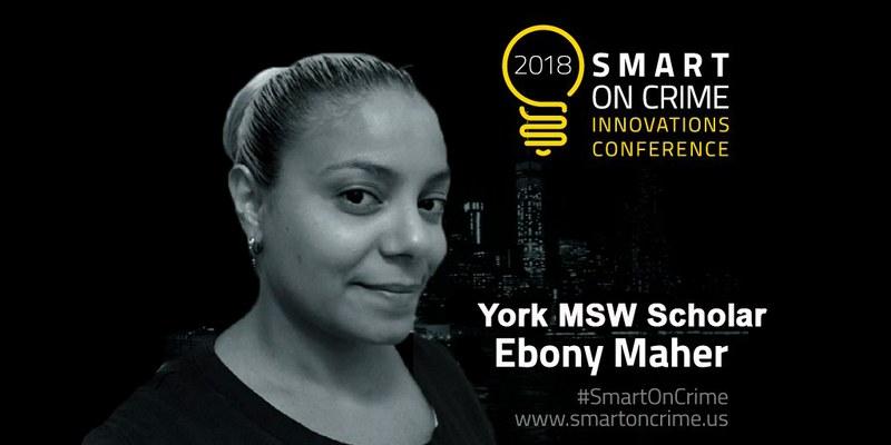 2018 Smart on Crime Innovation Conference, York MSW Scholar Ebony Maher
