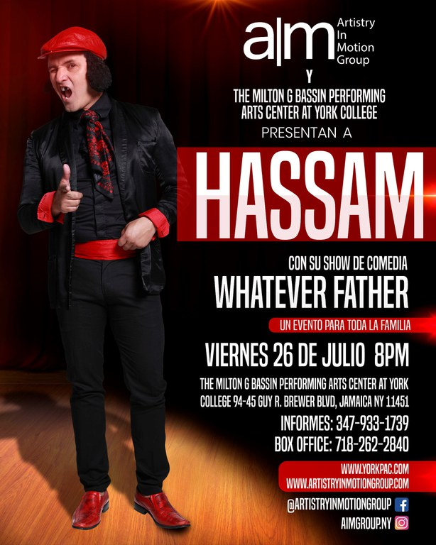 "Artistry In Motion Group & The Milton G. Bassin Performing Arts Center Present ""Hassam"" with his comedy show ""Whatever Father."" A Family event!!!  Artistry In Motion Group & The Milton G. Bassin Performing Arts Center Presentan a ""Hassam"" con su comedia ""Whatever Father."" Un evento para toda la familia!!!"
