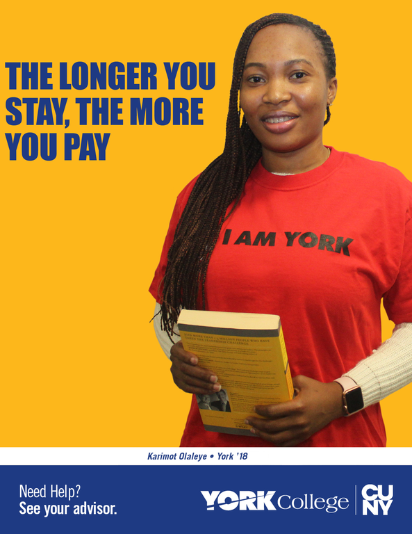 The longer you stay, the more you pay. Karimot Olaleye York 18. Need Help? See your advisor. York College CUNY