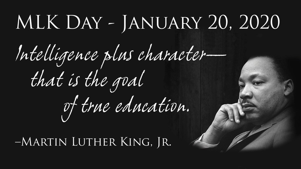 Intelligence plus character—  that is the goal of true education. –Martin Luther King, Jr.
