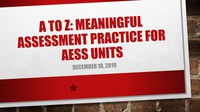 MSCHE Presentation: A to Z: MEANINGFUL ASSESSMENT PRACTICE for AESS UNITS