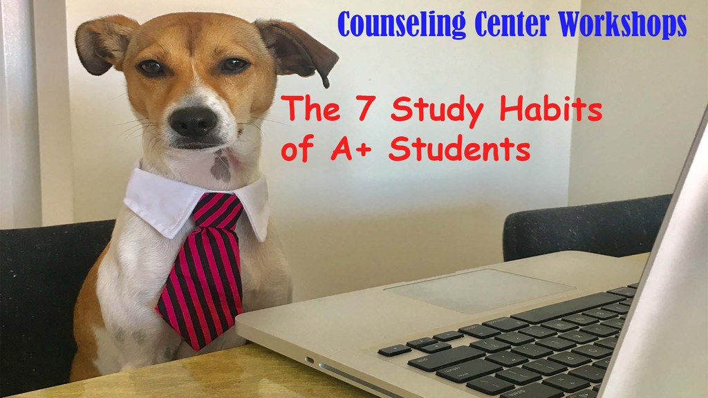 Counseling Center Workshop: The 7 Study Habits of A+ Students