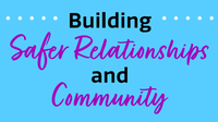 Building Safer Relationships and Community
